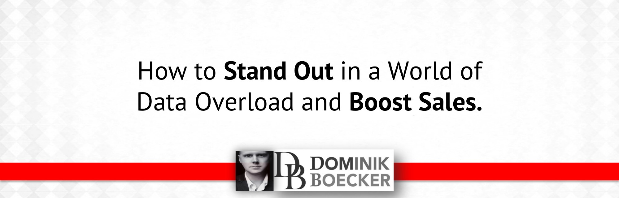 How to Stand Out in a World of Data Overload and Boost Sales.